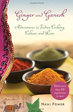 Ginger and Ganesh: Adventures in Indian Cooking, Culture, and Love 9781582435442