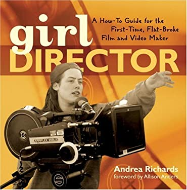 Girl Director: A How-To Guide for the First-Time, Flat-Broke Film and Video Maker 9781580086752