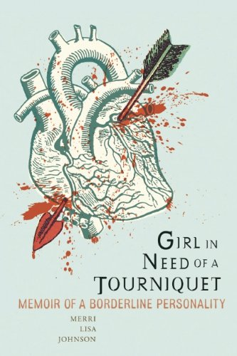 Girl in Need of a Tourniquet: Memoir of a Borderline Personality 9781580053051