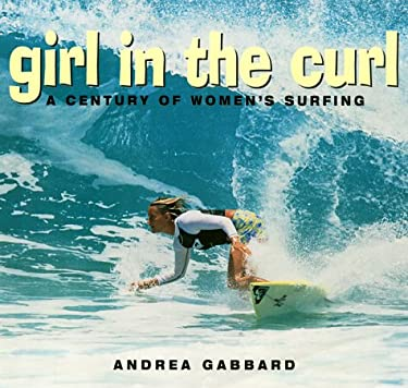 Girl in the Curl: A Century of Women's Surfing 9781580050487