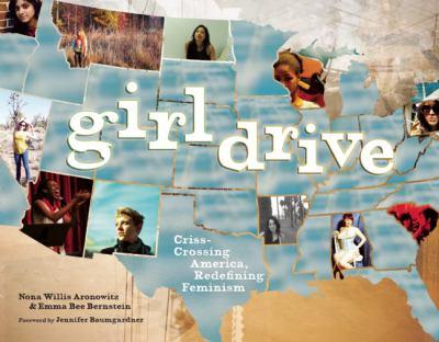 Girldrive: Criss-Crossing America, Redefining Feminism 9781580052733