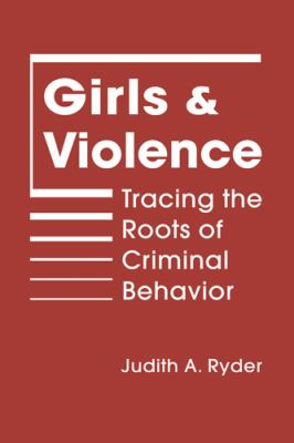 Girls and Violence: Tracing the Roots of Criminal Behavior 9781588268389
