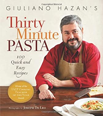 Giuliano Hazan's Thirty Minute Pasta: 100 Quick and Easy Recipes 9781584798071