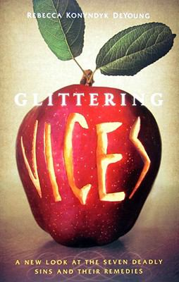 Glittering Vices: A New Look at the Seven Deadly Sins and Their Remedies 9781587432323