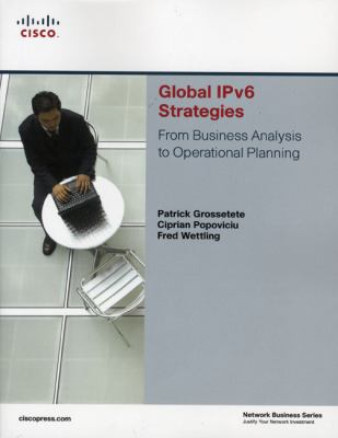 Global IPV6 Strategies: From Business Analysis to Operational Planning 9781587053436