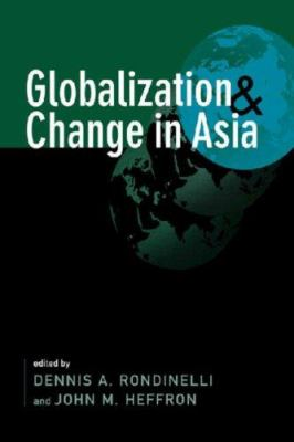 Globalization and Change in Asia. Edited by Dennis A. Rondinelli, John M. Heffron 9781588264978