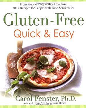 Gluten-Free Quick & Easy: From Prep to Plate Without the Fuss: 200+ Recipes for People with Food Sensitivities