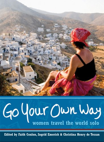 Go Your Own Way: Women Travel the World Solo 9781580051996