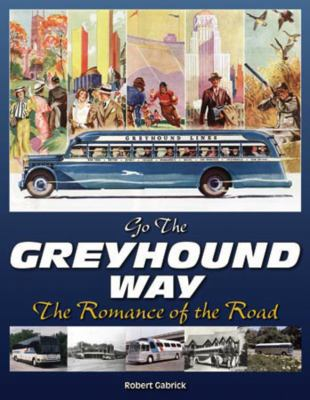 Going the Greyhound Way: The Romance of the Road 9781583882467