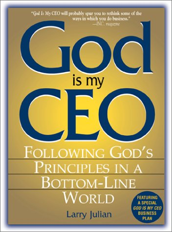 God Is My CEO: Following God's Principles in a Bottom Line World 9781580627641