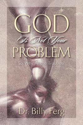God Is Not Your Problem 9781581693072