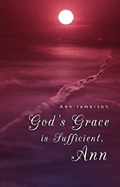 God's Grace Is Sufficient, Ann 9781582751764