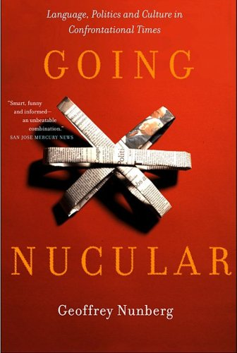 Going Nucular: Language, Politics, and Culture in Confrontational Times 9781586483456
