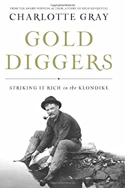 Gold Diggers: Striking It Rich in the Klondike 9781582436111