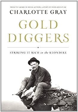 Gold Diggers: Striking It Rich in the Klondike 9781582437651