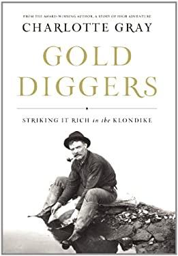 Gold Diggers: Striking It Rich in the Klondike 9781582437651