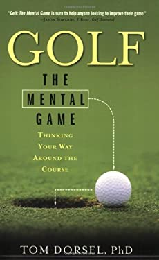 Golf: The Mental Game: Thinking Your Way Around the Course 9781581826494