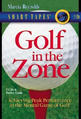 Golf in the Zone: Achieving Peak Performance in the Mental Game of Gold 9781589261327