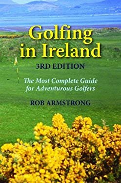 Golfing in Ireland: The Most Complete Guide for Adventurous Golfers 9781589804883
