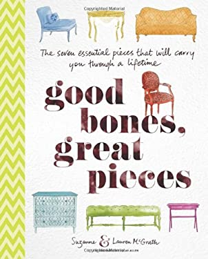 Good Bones, Great Pieces: The Seven Essential Pieces That Will Carry You Through a Lifetime 9781584799573