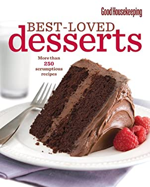 Good Housekeeping Best-Loved Desserts: More Than 250 Scrumptious Recipes 9781588167798