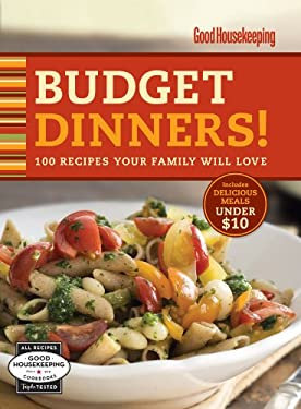 Good Housekeeping Budget Dinners!: 100 Recipes Your Family Will Love 9781588168122