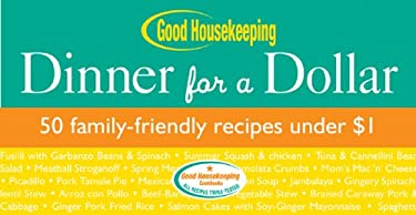 Good Housekeeping Dinner for a Dollar: 50 Family-Friendly Recipes Under $1 9781588166029
