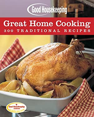 Good Housekeeping Great Home Cooking: 300 Traditional Recipes 9781588165978