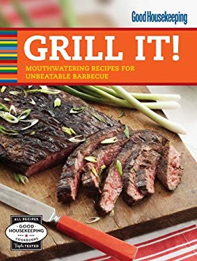 Good Housekeeping Grill It!: Mouthwatering Recipes for Unbeatable Barbecue 9781588169396