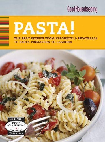 Good Housekeeping Pasta!: Our Best Recipes from Fettucine Alfredo & Pasta Primavera to Sesame Noodles & Baked Ziti