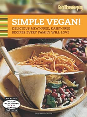 Good Housekeeping Simple Vegan!: Delicious Meat-Free, Dairy-Free Recipes Every Family Will Love 9781588168689