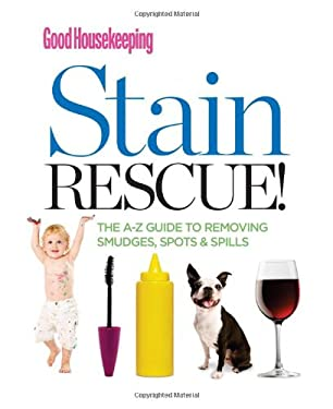 Good Housekeeping Stain Rescue!: The A-Z Guide to Removing Smudges, Spots & Spills 9781588169389