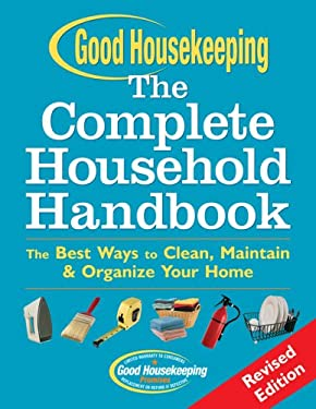 Good Housekeeping the Complete Household Handbook: The Best Ways to Clean, Maintain & Organize Your Home 9781588165961
