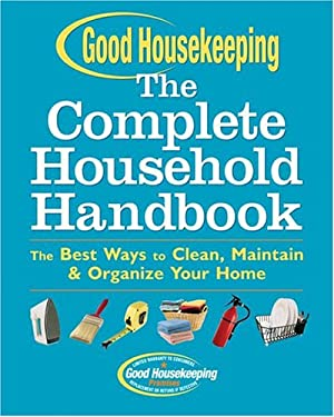 Good Housekeeping the Complete Household Handbook: The Best Ways to Clean, Maintain & Organize Your Home 9781588164032