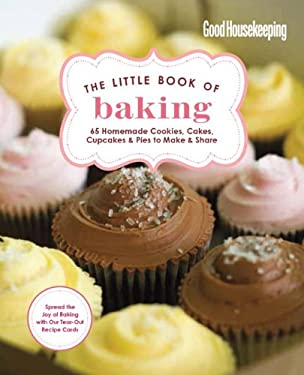Good Housekeeping the Little Book of Baking: 55 Homemade Cookies, Cakes, Cupcakes & Pies to Make & Share 9781588169723