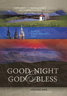 Good Night & God Bless: A Guide to Convent and Monastery Accommodation in Europe, Volume One: Austria, Czech Republic, Italy 9781587680533