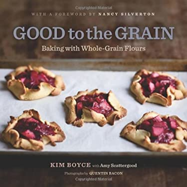 Good to the Grain: Baking with Whole-Grain Flours 9781584798309