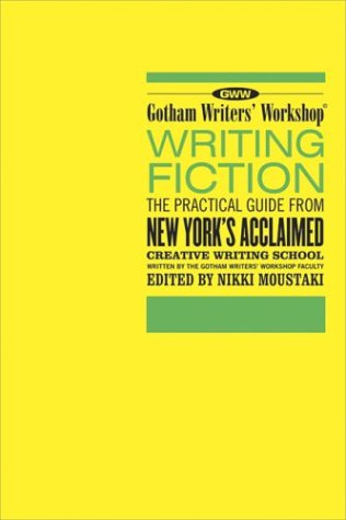 Gotham Writers' Workshop Writing Fiction: The Practical Guide from New York's Acclaimed Creative Writing School 9781582343303