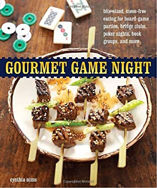 Gourmet Game Night: Bite-Sized, Mess-Free Eating for Board-Game Parties, Bridge Clubs, Poker Nights, Book Groups, and More 9781580080880