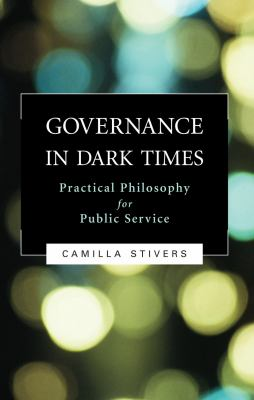 Governance in Dark Times: Practical Philosophy for Public Service 9781589011977