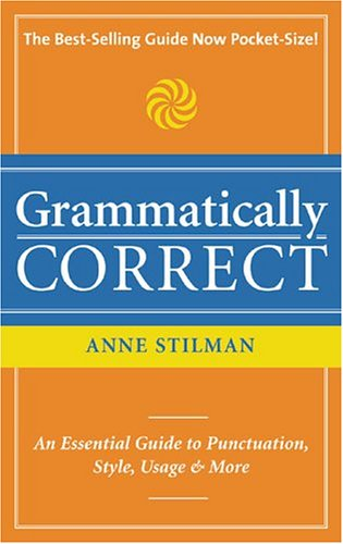 Grammatically Correct: The Writer's Essential Guide to Punctuation, Spelling, Style, Usage and Grammar 9781582973319