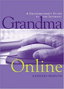 Grandma Online: A Grandmother's Guide to the Internet 9781580082556