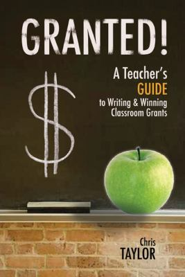 Granted!: A Teacher's Guide to Writing & Winning Classroom Grants 9781589851139