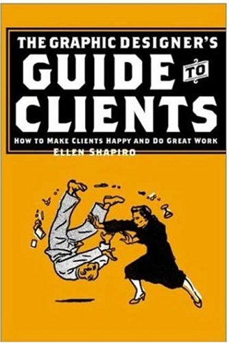 Graphic Designer's Guide to Clients: How to Make Clients Happy and Do Great Work 9781581152760