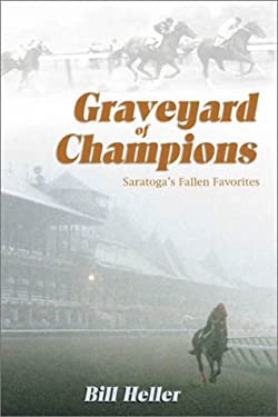 Graveyard of Champions: Saratoga's Fallen Favorites 9781581500660