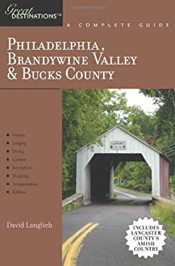 Philadelphia, Brandywine Valley & Bucks County: A Complete Guide 9781581570878