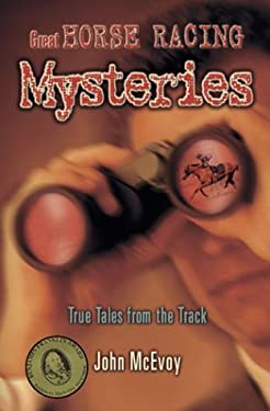Great Horse Racing Mysteries: True Tales from the Track 9781581501032