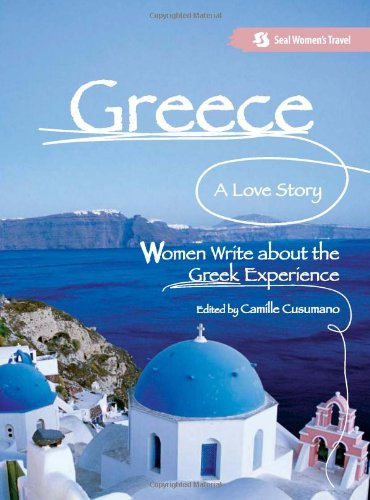 Greece: A Love Story: Women Write about the Greek Experience 9781580051972