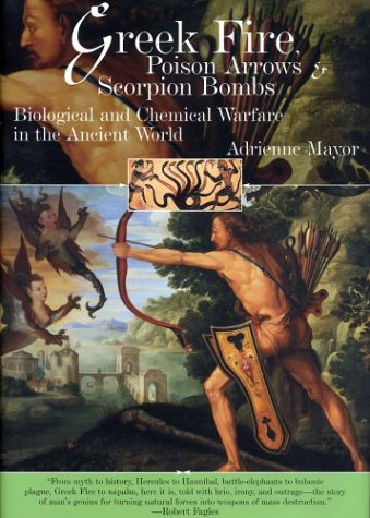 Greek Fire, Poison Arrows, and Scorpion Bombs: Biological and Chemical Warfare in the Ancient World 9781585673483