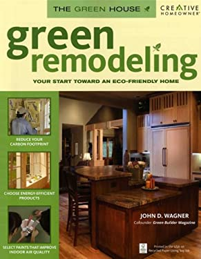 Green Remodeling: Your Start Toward an Eco-Friendly Home 9781580113960